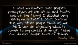 Macaulay Culkin quote : I have no control ...