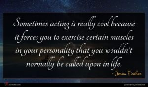 Jenna Fischer quote : Sometimes acting is really ...