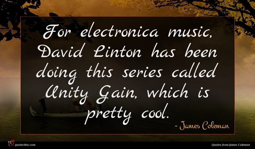 Photo of James Coleman quote : For electronica music David …