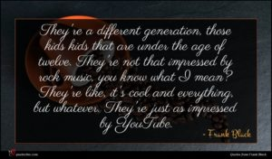 Frank Black quote : They're a different generation ...