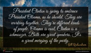 Bill Richardson quote : President Clinton is going ...