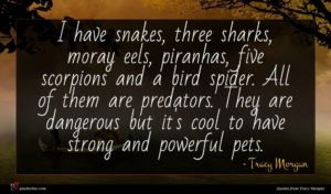 Tracy Morgan quote : I have snakes three ...