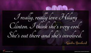 Sandra Bernhard quote : I really really love ...