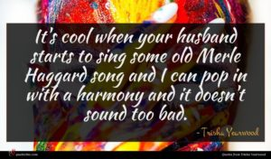 Trisha Yearwood quote : It's cool when your ...