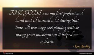 Ken Hensley quote : THE GODS was my ...