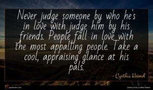 Cynthia Heimel quote : Never judge someone by ...