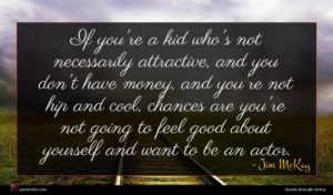 Jim McKay quote : If you're a kid ...