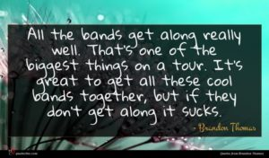Brandon Thomas quote : All the bands get ...