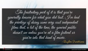 Hayden Panettiere quote : The frustrating part of ...