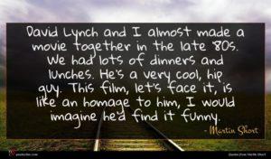Martin Short quote : David Lynch and I ...