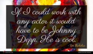 Ben Nicholas quote : If I could work ...