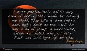 Jhonen Vasquez quote : I don't particularly dislike ...