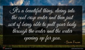 Dawn Fraser quote : It's a beautiful thing ...