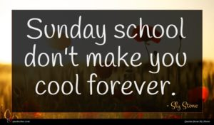 Sly Stone quote : Sunday school don't make ...