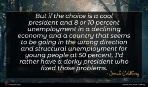 Jonah Goldberg quote : But if the choice ...