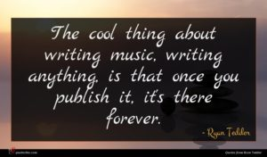 Ryan Tedder quote : The cool thing about ...
