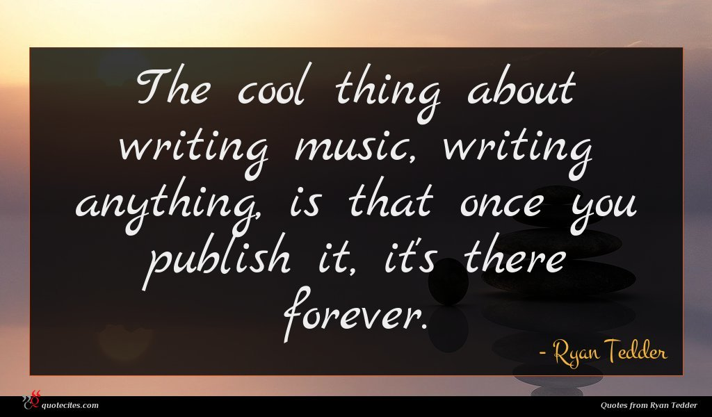 Photo of Ryan Tedder quote : The cool thing about …