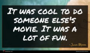 Jason Mewes quote : It was cool to ...