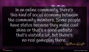 William Wright quote : In an online community ...