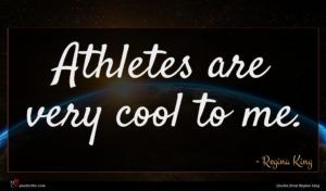 Regina King quote : Athletes are very cool ...