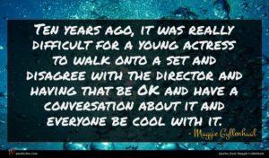 Maggie Gyllenhaal quote : Ten years ago it ...