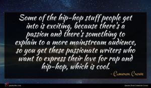 Cameron Crowe quote : Some of the hip-hop ...