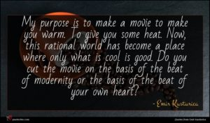 Emir Kusturica quote : My purpose is to ...