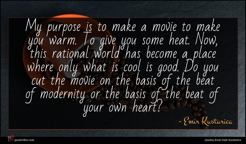 Photo of Emir Kusturica quote : My purpose is to …