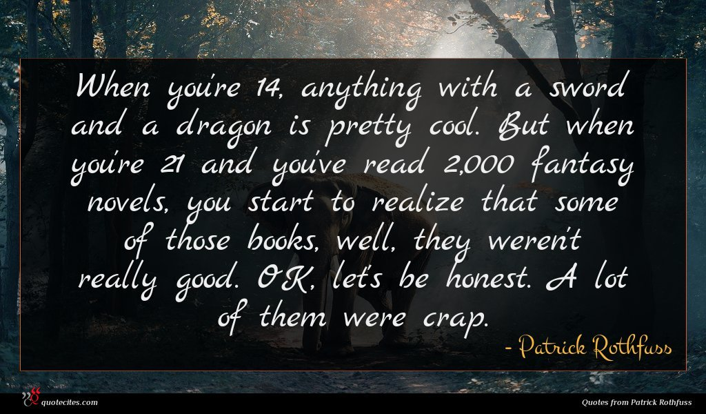 Photo of Patrick Rothfuss quote : When you're anything with …