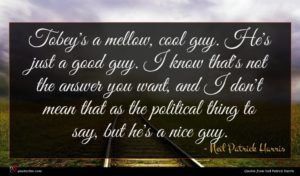 Neil Patrick Harris quote : Tobey's a mellow cool ...
