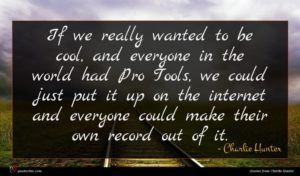 Charlie Hunter quote : If we really wanted ...