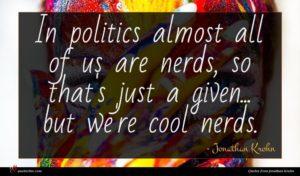 Jonathan Krohn quote : In politics almost all ...