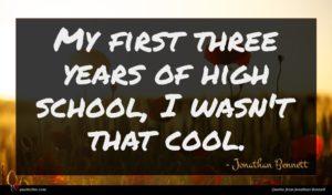 Jonathan Bennett quote : My first three years ...