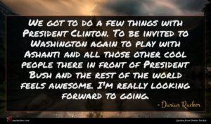 Darius Rucker quote : We got to do ...