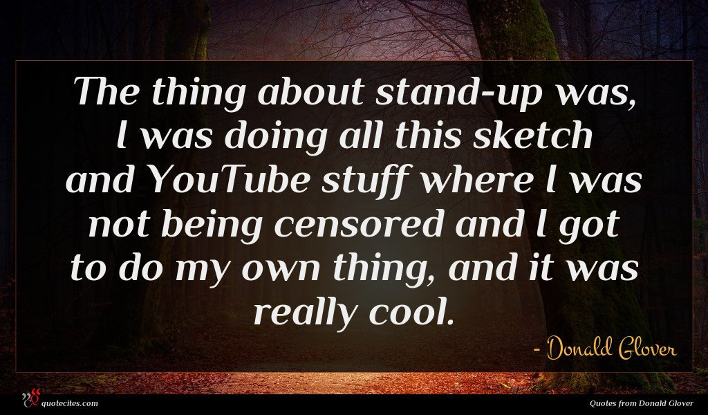 The thing about stand-up was, I was doing all this sketch and YouTube stuff where I was not being censored and I got to do my own thing, and it was really cool.