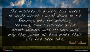 David Baldacci quote : The military is a ...