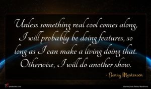 Danny Masterson quote : Unless something real cool ...