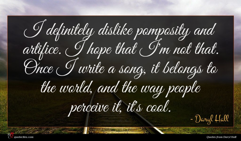 Photo of Daryl Hall quote : I definitely dislike pomposity …