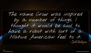 Joel Hodgson quote : The name Crow was ...