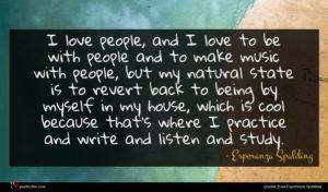 Esperanza Spalding quote : I love people and ...