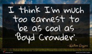 Walton Goggins quote : I think I'm much ...