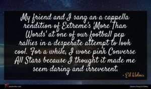 Ed Helms quote : My friend and I ...