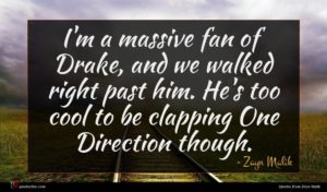 Zayn Malik quote : I'm a massive fan ...