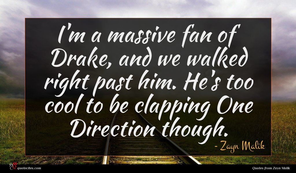 I'm a massive fan of Drake, and we walked right past him. He's too cool to be clapping One Direction though.