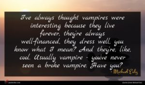Michael Ealy quote : I've always thought vampires ...