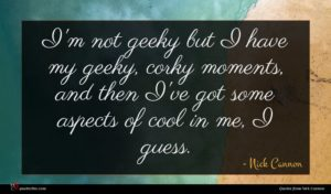 Nick Cannon quote : I'm not geeky but ...