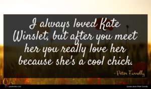 Peter Farrelly quote : I always loved Kate ...