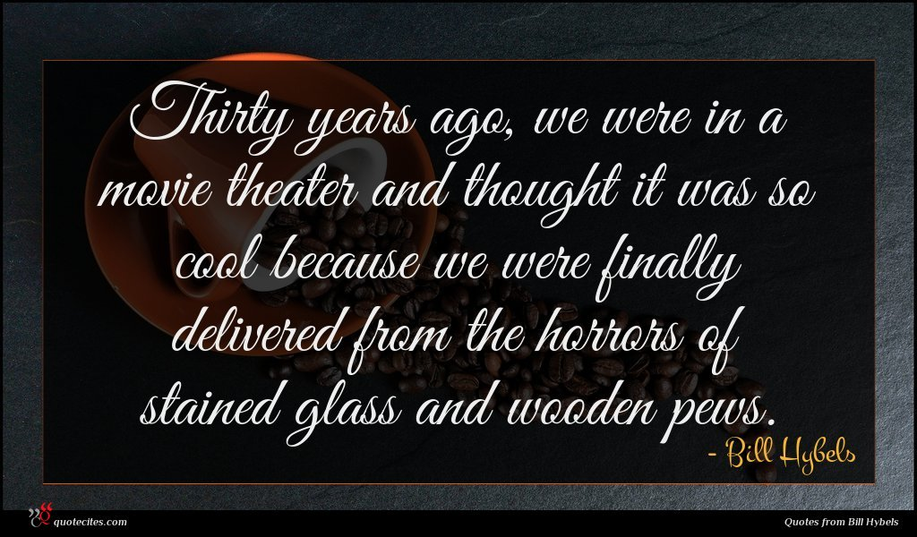 Photo of Bill Hybels quote : Thirty years ago we …