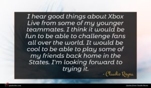 Claudio Reyna quote : I hear good things ...