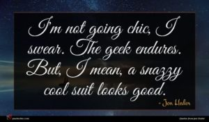 Jon Heder quote : I'm not going chic ...
